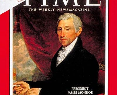 "President James Monroe and his ""Doctrine"" on the cover of Time Magazine showing him about to sign the document with the banner heading THe Monroe Doctrine and Communist Cuba"